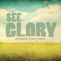 Brandon Scott Smith, CD entitled, See The Glory