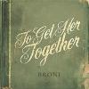 Broni, CD entitled, To Get Her Together