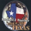 Brother 2 Brother, CD entitled, Lookin' for Texas