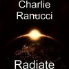 Charlie Ranucci, Song titled, Radiate