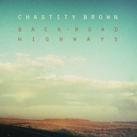 Chastity Brown, CD entitled, Back-Road Highways