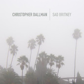 Christopher Dallman, CD titled, Sad Britney