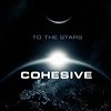 Cohesive, CD titled, To The Stars