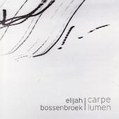Elijah Bossenbroek, CD titled, Carpe Lumen