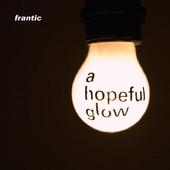 Frantic, CD titled, A Hopeful Glow