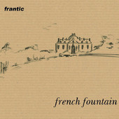 Frantic, CD titled, French Fountain