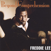 Freddie Lee, CD titled, Beyond Comprehension