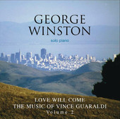 George Winston, CD titled, Love Will Come - The Music of Guaraldi Vol 2