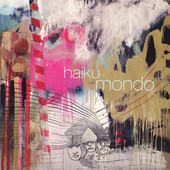 Haiku, CD titled, Mondo