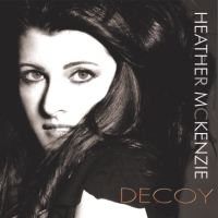 Heather McKenzie, CD entitled, Decoy