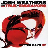 Josh Weathers, CD titled, Better Days