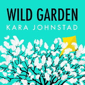 Kara Johnstad, Song Single titled, Wild Garden