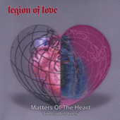 Legion of Love, CD titled, Matters of the Heart