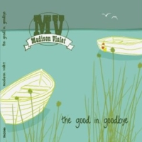 Madison Violet, CD titled, The Good In Goodbye
