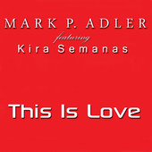Mark P. Adler, Song Single titled, This Is Love (feat. Kira Semanas) - Single