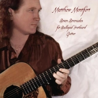 Matthew Montfort, CD titled, Seven Serenades for Scalloped Fretboard Guitar