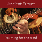 Ancient Future, CD titled, Yearning For The Wind