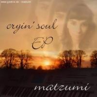 Matzumi, CD titled, Cryin' Soul EP