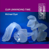 Michael Dyer, CD titled, Our Unwinding Time