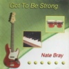 Nate Bray, CD titled, Got To Be Strong
