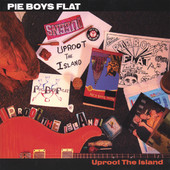 Pie Boys Flat, CD titled, Uproot the Island