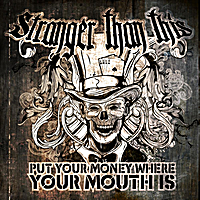 Stranger Than This, CD entitled, Put Your Money Where Your Mouth Is