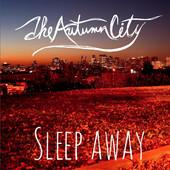 The Autumn City, Song Single titled, Sleep Away