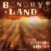The Drew Landry Band, Sharecropper's Whine