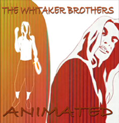 The Whitaker Brothers, CD titled, Animated