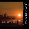 Tony Denikos, CD titled, Already Gone