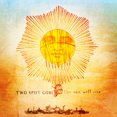 Two Spot Gobi, CD titled, The Sun Will Rise