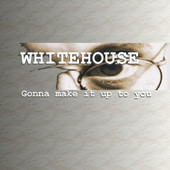 Whitehouse, CD titled, Gonna Make It Up To You