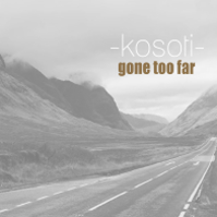 Kosoti, CD titled, Gone Too Far