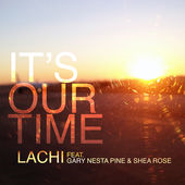 Lachi, Song Titled, It's Our Time - feat. Gary Nesta Pine & Shea Rose