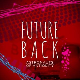 Astronauts of Antiquity, Song Cover titled, Future Back