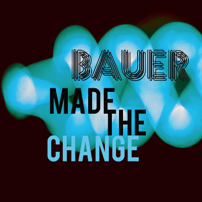 Bauer, Song titled, Made The Change