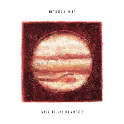 James Edge and the MindStep, CD titled, Machines He Made