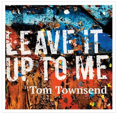 Tom Townsend, Song Cover Title, Leave It Up To Me