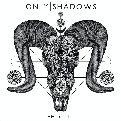 Only Shadows, CD titled, Be Still