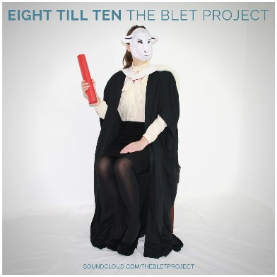 The Blet Project, song titled, Eight Till Ten