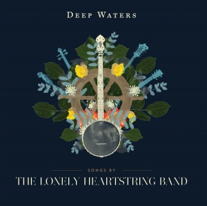 The Lonely Heartstring Band, CD titled, Deep Waters