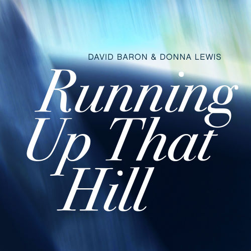 David Baron and Donna Lewis, song titled, Running Up That Hill