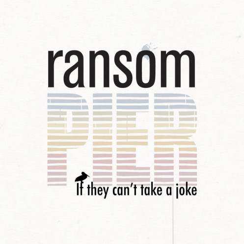 Ransom Pier, CD titled, If They Can't Take A Joke