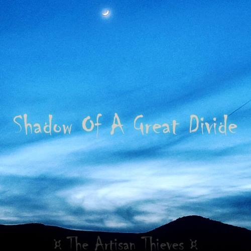 The Artisan Thieves, song titled, Shadow of a Great Divide