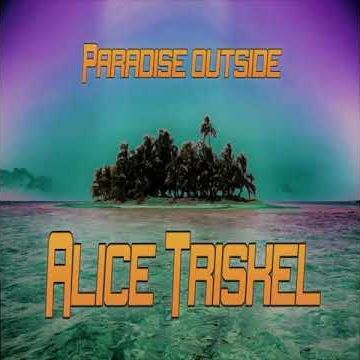 Alice Triskel, song titled, Paradise Outside