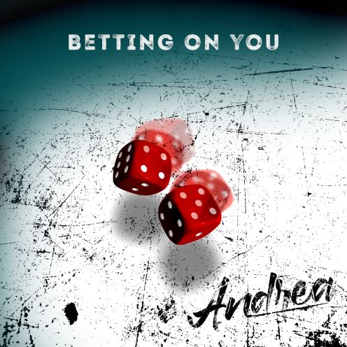 Andrea, song titled, Betting On You