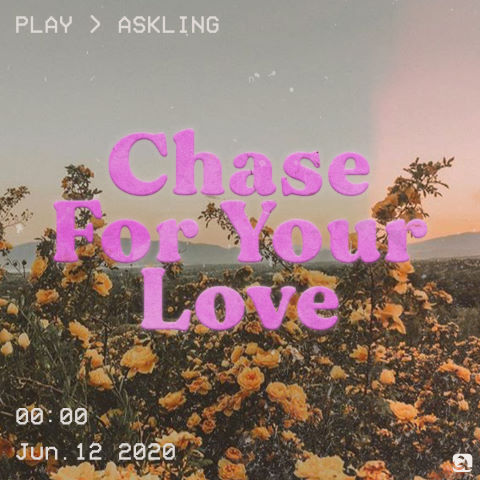 Askling, song titled, Chase For Your Love