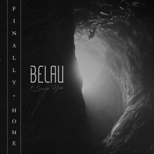 Belau, song titled, Finally Home ft Saya Noe