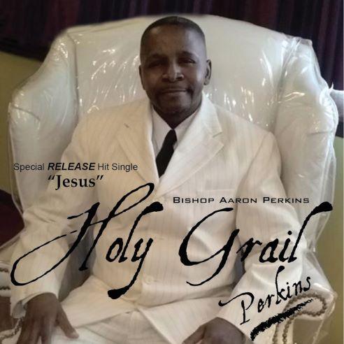 Bishop Aaron Perkins, CD titled, Holy Grail