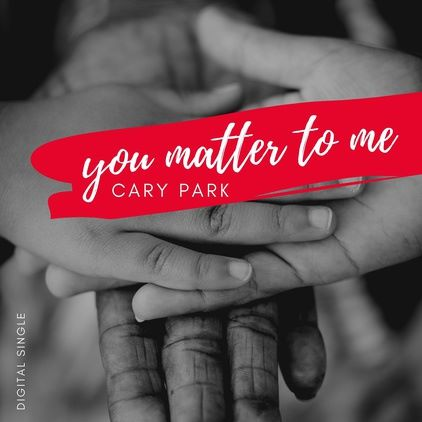 Cary Park, song titled, You Matter To Me